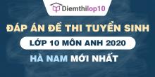 Đề thi tuyển sinh lớp 10 môn Anh 2020 tỉnh Hà Nam có lời giải