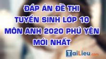 Đề thi tuyển sinh lớp 10 môn Anh 2020 tỉnh Phú Yên  có lời giải