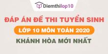 Đề thi tuyển sinh lớp 10 môn Toán 2020 tỉnh Khánh Hòa có lời giải