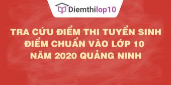 Tra cứu điểm thi tuyển sinh 2020, điểm chuẩn lớp 10 Quảng Ninh