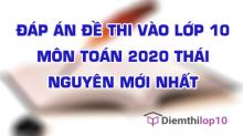 Đề thi tuyển sinh lớp 10 môn Toán 2020 tỉnh Thái Nguyên có lời giải