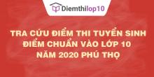 Tra cứu điểm thi tuyển sinh 2020, điểm chuẩn lớp 10 Phú Thọ