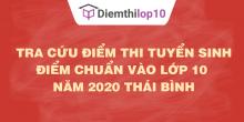 Tra cứu điểm thi tuyển sinh 2020, điểm chuẩn lớp 10 Thái Bình