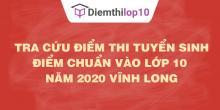 Tra cứu điểm thi tuyển sinh 2020, điểm chuẩn lớp 10 Vĩnh Long