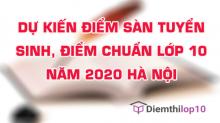 Dự kiến điểm chuẩn lớp 10, điểm sản tuyển sinh 2020 Hà Nội mới nhất