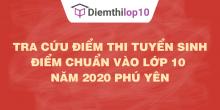Tra cứu điểm thi tuyển sinh 2020, điểm chuẩn lớp 10 Phú Yên