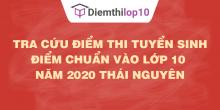 Tra cứu điểm thi tuyển sinh 2020, điểm chuẩn lớp 10 Thái Nguyên