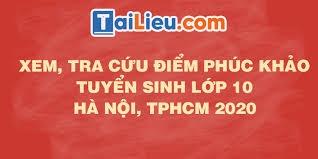 Điểm phúc khảo lớp 10 - Cách xem điểm phúc khảo tuyển sinh TPHCM, Hà Nội